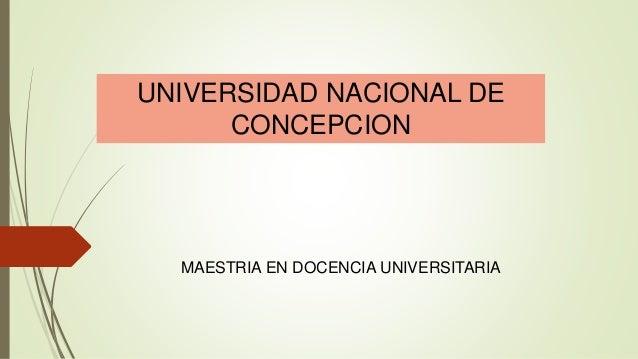 UNIVERSIDAD NACIONAL DE CONCEPCION MAESTRIA EN DOCENCIA UNIVERSITARIA