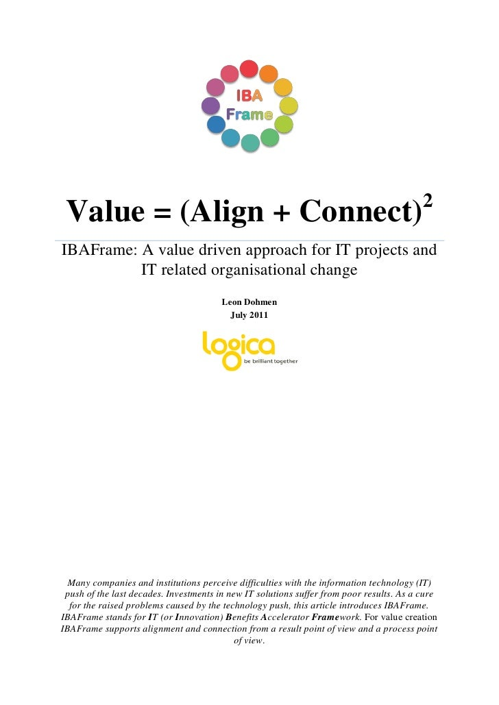 2 Value = (Align + Connect)IBAFrame: A value driven approach for IT projects and          IT related organisational change...