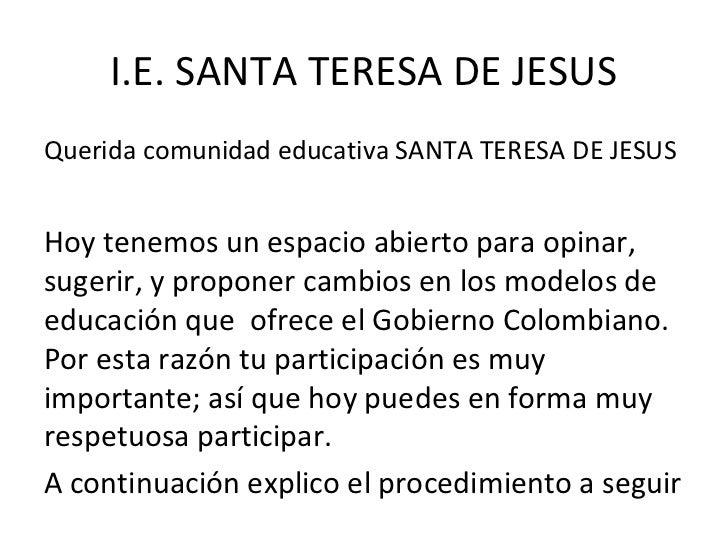 I.E. SANTA TERESA DE JESUSQuerida comunidad educativa SANTA TERESA DE JESUSHoy tenemos un espacio abierto para opinar,suge...