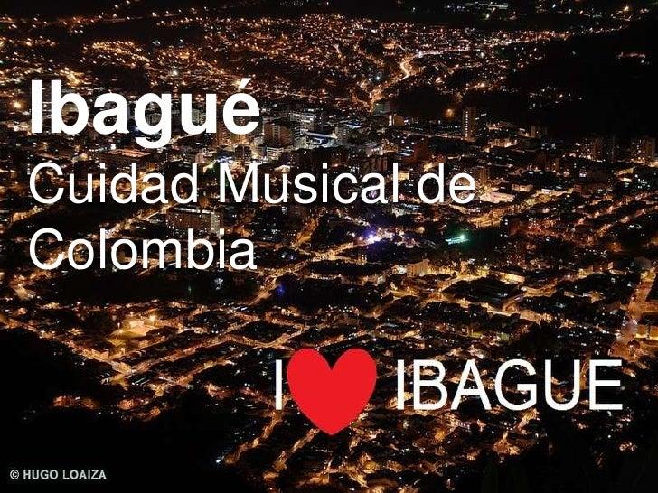 IbaguéCuidad Musical deColombia
