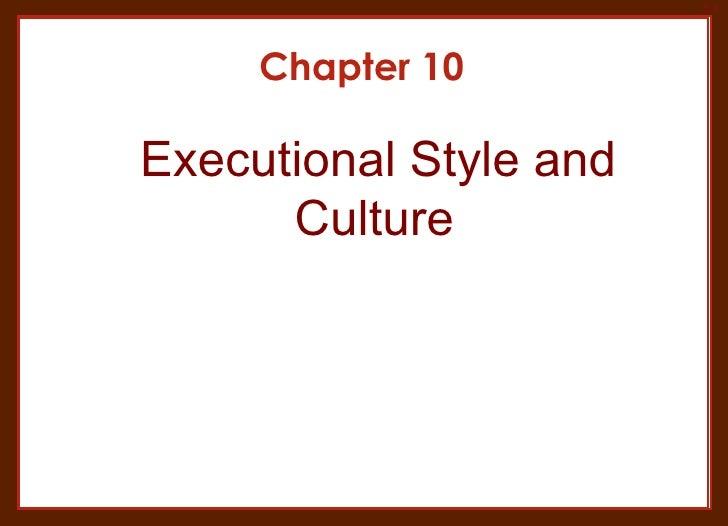 Chapter 10 <ul><li>Executional Style and Culture </li></ul>