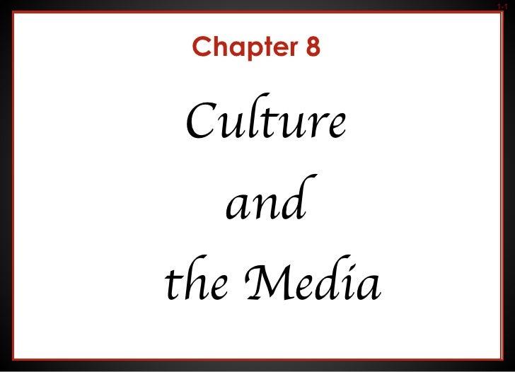 Chapter 8 <ul><li>Culture  </li></ul><ul><li>and  </li></ul><ul><li>the Media </li></ul>