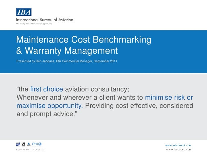 Maintenance Cost Benchmarking <br />& Warranty Management<br />Presented by Ben Jacques, IBA Commercial Manager, September...