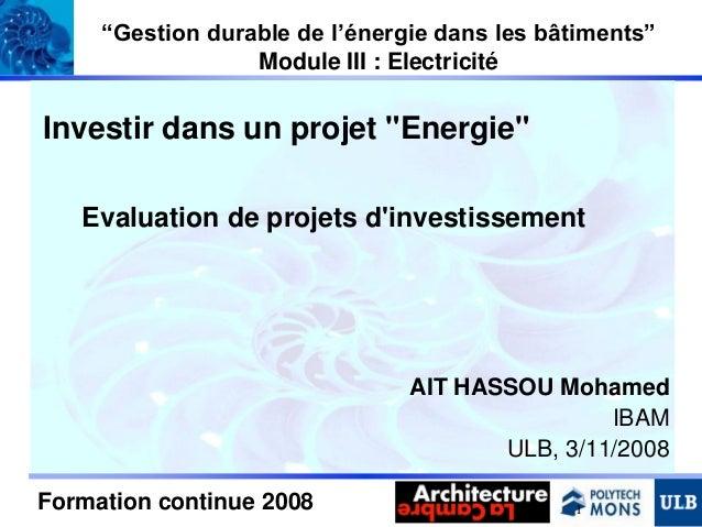 """""""Gestion durable de l'énergie dans les bâtiments"""" Module III : Electricité  Investir dans un projet """"Energie"""" Evaluation d..."""