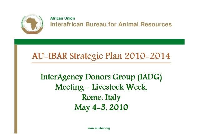 African Union    Interafrican Bureau for Animal ResourcesAU-AU-IBAR Strategic Plan 2010-2014                       2010- I...