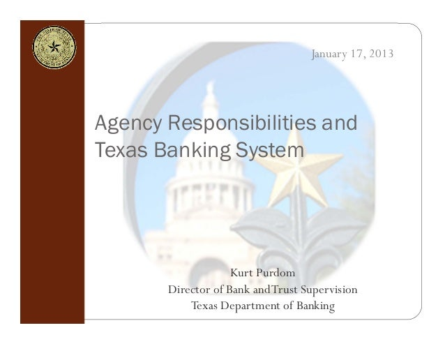 January 17, 2013Agency Responsibilities andTexas Banking System                    Kurt Purdom       Director of Bank and ...