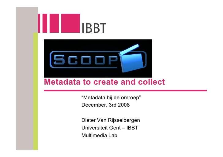 """Metadata to create and collect          """"Metadata bij de omroep""""          December, 3rd 2008           Dieter Van Rijsselb..."""