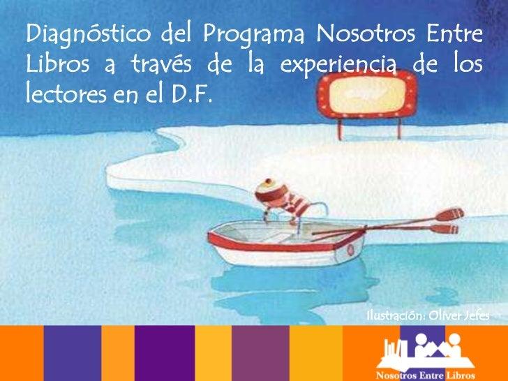Diagnóstico del Programa Nosotros Entre Libros a través de la experiencia de los lectores en el D.F.<br />Ilustración: Oli...