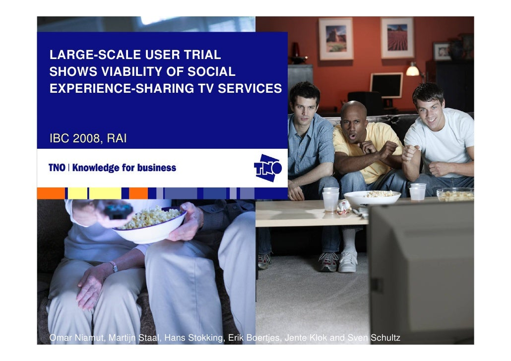 LARGE-SCALE USER TRIAL SHOWS VIABILITY OF SOCIAL EXPERIENCE-SHARING TV SERVICES   IBC 2008, RAI     Omar Niamut, Martijn S...