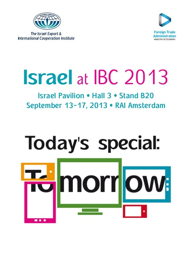 The Israel Export & International Cooperation Institute Israel at IBC 2013 Israel Pavilion • Hall 3 • Stand B20 September ...