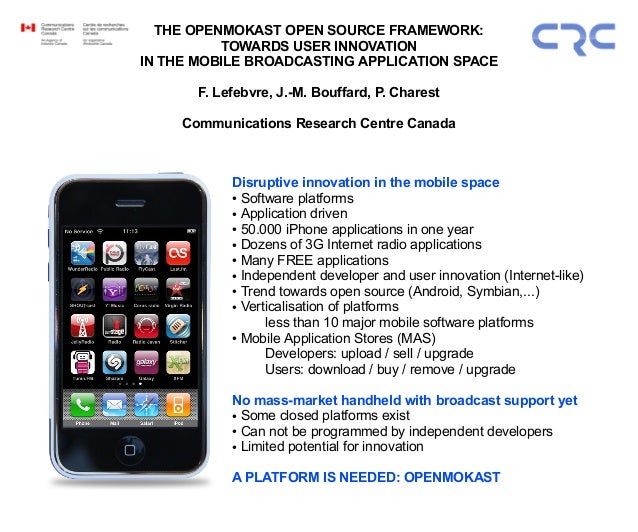 THE OPENMOKAST OPEN SOURCE FRAMEWORK: TOWARDS USER INNOVATION IN THE MOBILE BROADCASTING APPLICATION SPACE F. Lefebvre, J....