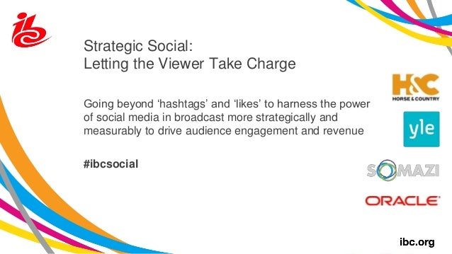 Strategic Social: Letting the Viewer Take Charge Going beyond 'hashtags' and 'likes' to harness the power of social media ...