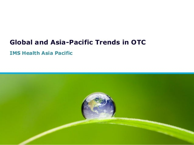 Global and Asia-Pacific Trends in OTC IMS Health Asia Pacific