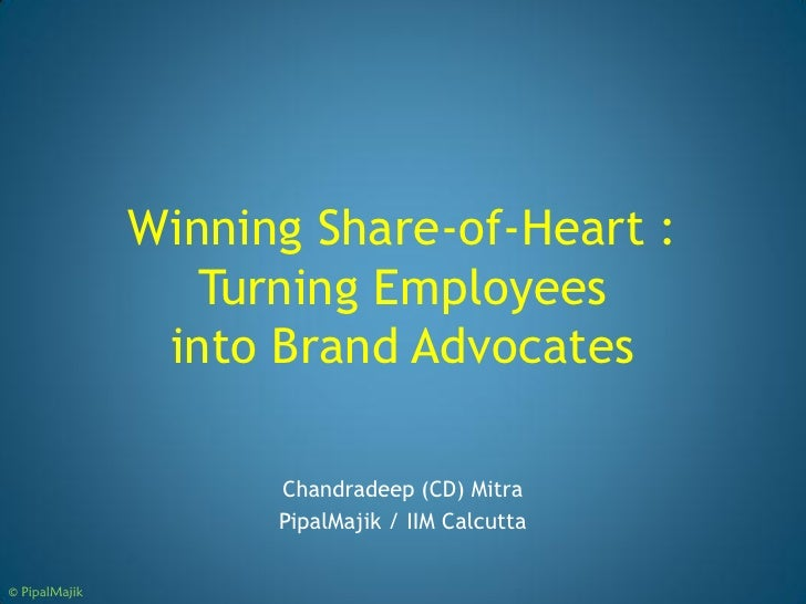 Winning Share-of-Heart :                  Turning Employees                into Brand Advocates                     Chandr...