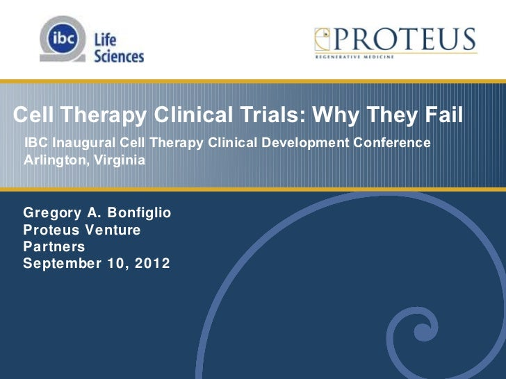 Cell Therapy Clinical Trials: Why They Fail IBC Inaugural Cell Therapy Clinical Development Conference Arlington, Virginia...
