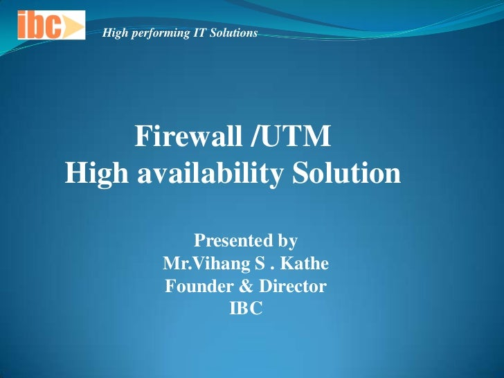 High performing IT Solutions     Firewall /UTMHigh availability Solution               Presented by            Mr.Vihang S...