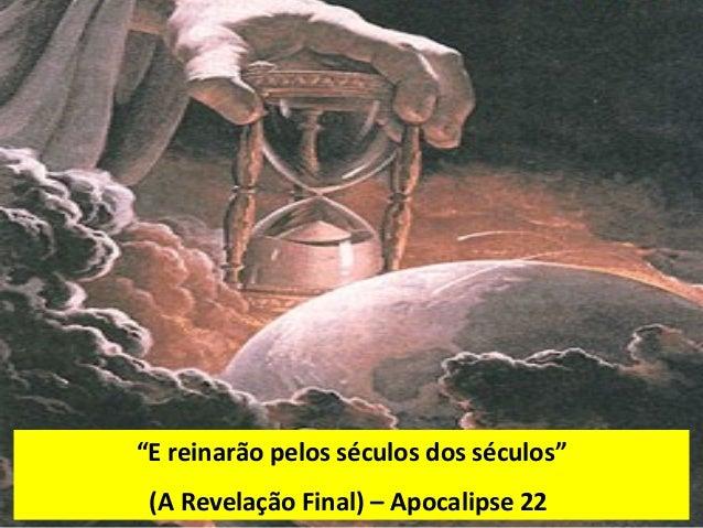 """""""E reinarão pelos séculos dos séculos"""" (A Revelação Final) – Apocalipse 22"""