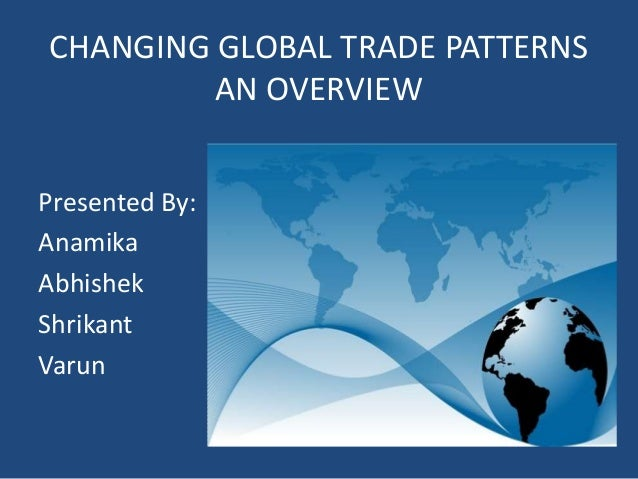 the changing pattern of world trade Developing countries' changing participation in world trade will martin shift in the pattern of developing country trade—away from dependence on commodity.