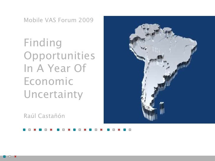 Mobile VAS Forum 2009    Finding Opportunities In A Year Of Economic Uncertainty Raúl Castañón