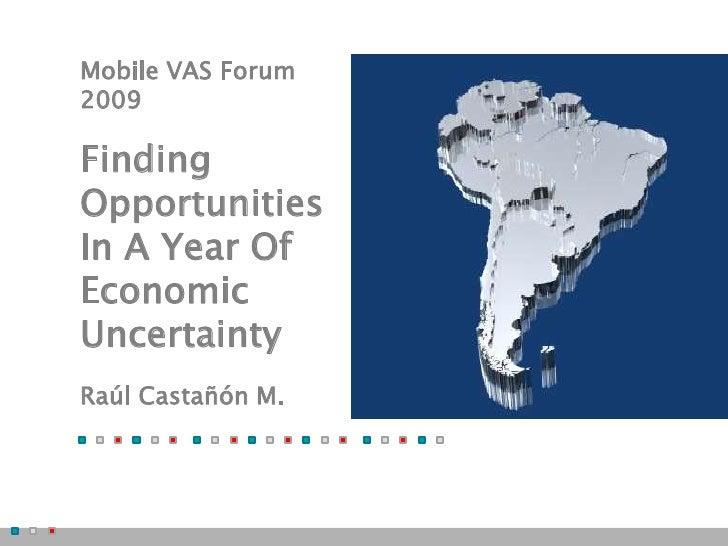 Mobile VAS Forum 2009  Finding Opportunities In A Year Of Economic Uncertainty Raúl Castañón M.