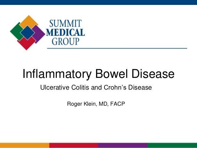 Inflammatory Bowel Disease Ulcerative Colitis and Crohn's Disease Roger Klein, MD, FACP