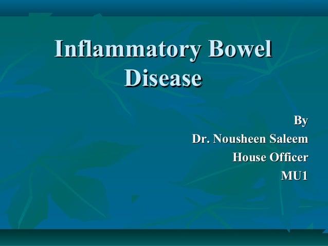 Inflammatory Bowel Disease By Dr. Nousheen Saleem House Officer MU1