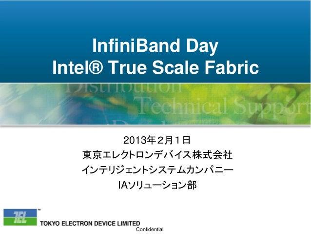 InfiniBand DayIntel® True Scale Fabric        2013年2月1日   東京エレクトロンデバイス株式会社   インテリジェントシステムカンパニー       IAソリューション部         Co...