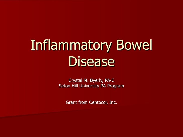 Inflammatory Bowel Disease Crystal M. Byerly, PA-C Seton Hill University PA Program Grant from Centocor, Inc.