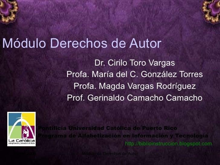 Módulo Derechos de Autor Dr. Cirilo Toro Vargas Profa. María del C. González Torres Profa. Magda Vargas Rodríguez Prof. Ge...
