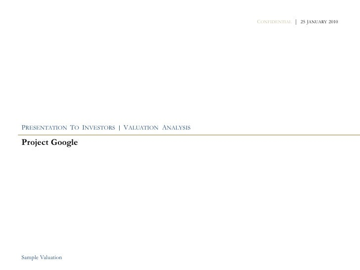 CONFIDENTIAL | 25 JANUARY 2010     PRESENTATION TO INVESTORS | VALUATION ANALYSIS  Project Google     Sample Valuation