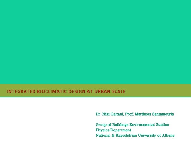 DR.NIKI GAITANI : INTEGRATED BIOCLIMATIC DESIGN AT URBAN SCALE