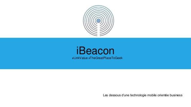 #LinkValue #TheGreatPlaceToGeek iBeacon Les dessous d'une technologie mobile orientée business