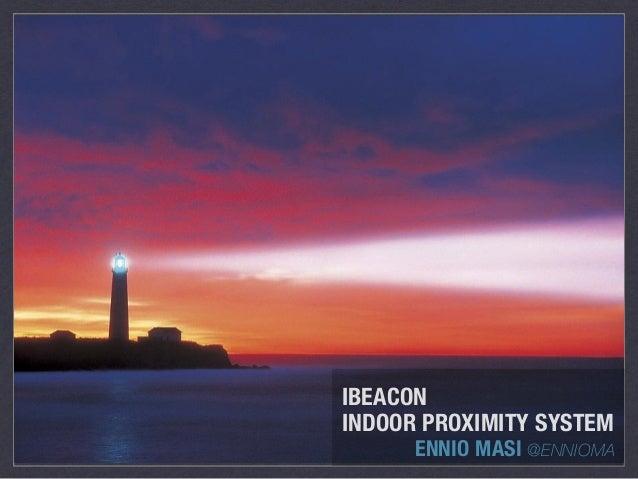 IBEACON INDOOR PROXIMITY SYSTEM ENNIO MASI @ENNIOMA