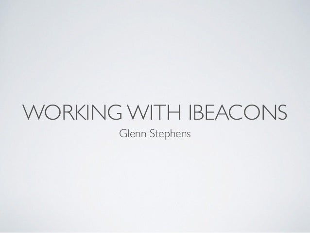 WORKING WITH IBEACONS Glenn Stephens