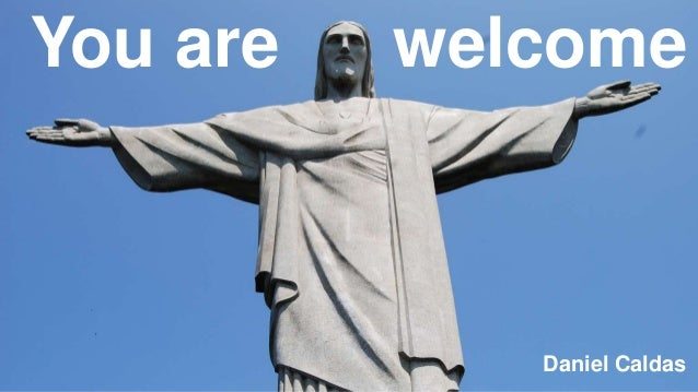 You are Daniel Caldas welcome