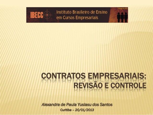 CONTRATOS EMPRESARIAIS:                 REVISÃO E CONTROLEAlexandra de Paula Yusiasu dos Santos         Curitiba – 20/01/2...