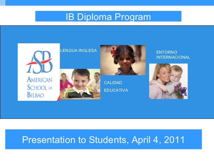 Presentation to Students, April 4, 2011 IB Diploma Program
