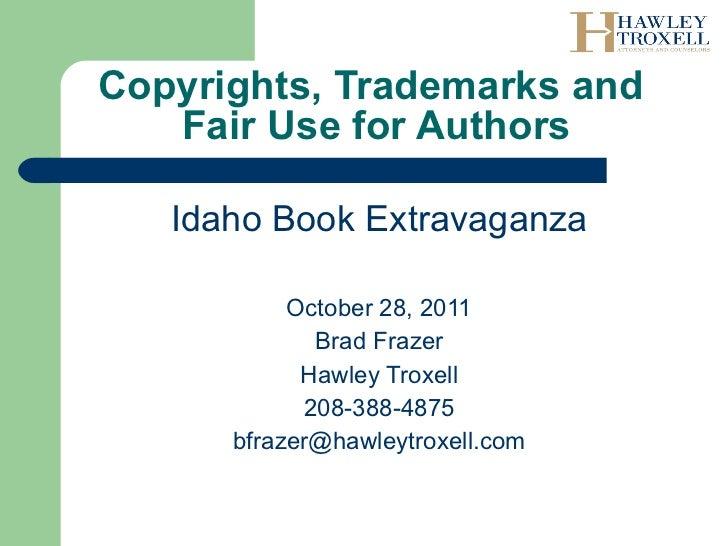 Copyrights, Trademarks and  Fair Use for Authors <ul><li>Idaho Book Extravaganza </li></ul><ul><li>October 28, 2011 </li><...