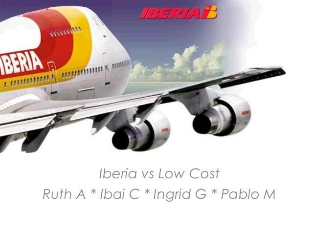 Iberia vs Low CostRuth A * Ibai C * Ingrid G * Pablo M