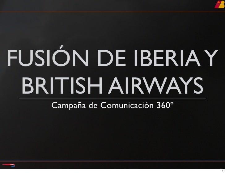 FUSIÓN DE IBERIA Y  BRITISH AIRWAYS    Campaña de Comunicación 360º                                       1