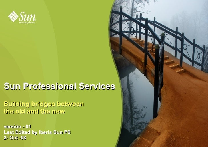Sun Professional Services Building bridges between the old and the new  versión - 01 Last Edited by Iberia Sun PS 2- Oct -...