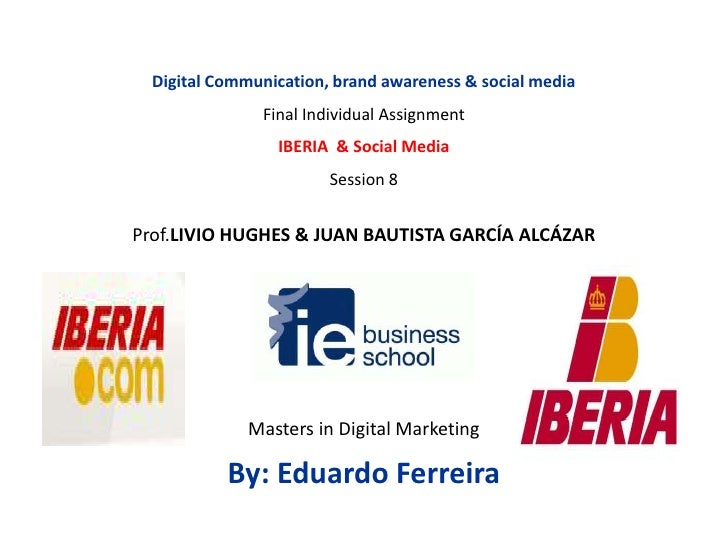Digital Communication, brand awareness & social media<br />Final Individual Assignment<br />IBERIA  & Social Media<br />Se...