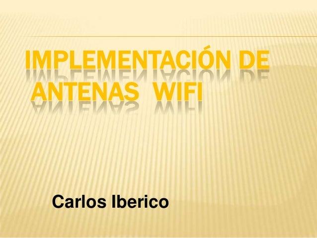 IMPLEMENTACIÓN DE ANTENAS WIFI Carlos Iberico