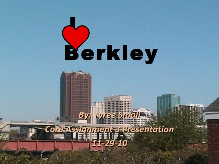 I  Berkley By: Tyree Small Core Assignment 3 Presentation 11-29-10