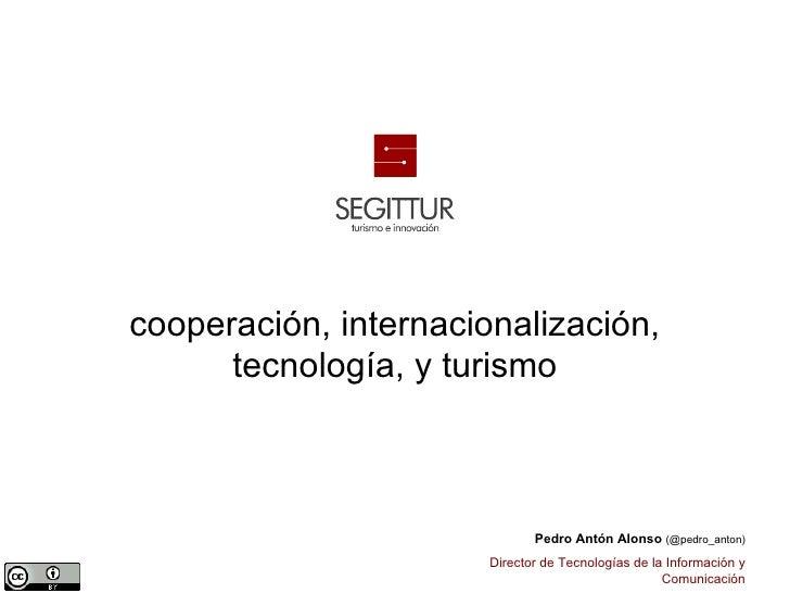 cooperación, internacionalización,      tecnología, y turismo                              Pedro Antón Alonso (@pedro_anto...