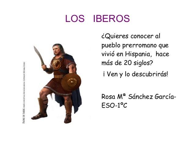 LOS IBEROS     ¿Quieres conocer al     pueblo prerromano que     vivió en Hispania, hace     más de 20 siglos?     ¡ Ven y...