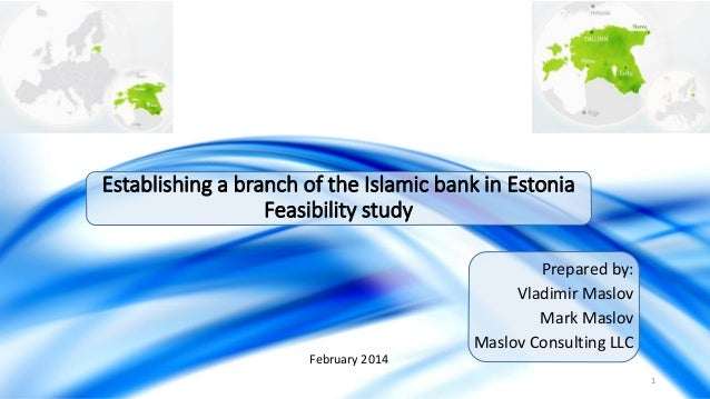 Establishing a branch of the Islamic bank in Estonia Feasibility study Prepared by: Vladimir Maslov Mark Maslov Maslov Con...