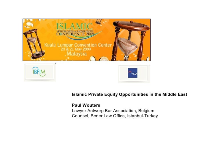 Islamic Private Equity Opportunities in the Middle East  Paul Wouters Lawyer Antwerp Bar Association, Belgium Counsel, Ben...