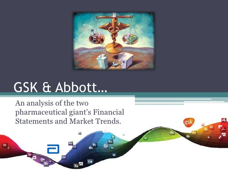 GSK & Abbott…<br />An analysis of the two pharmaceutical giant's Financial Statements and Market Trends. <br />
