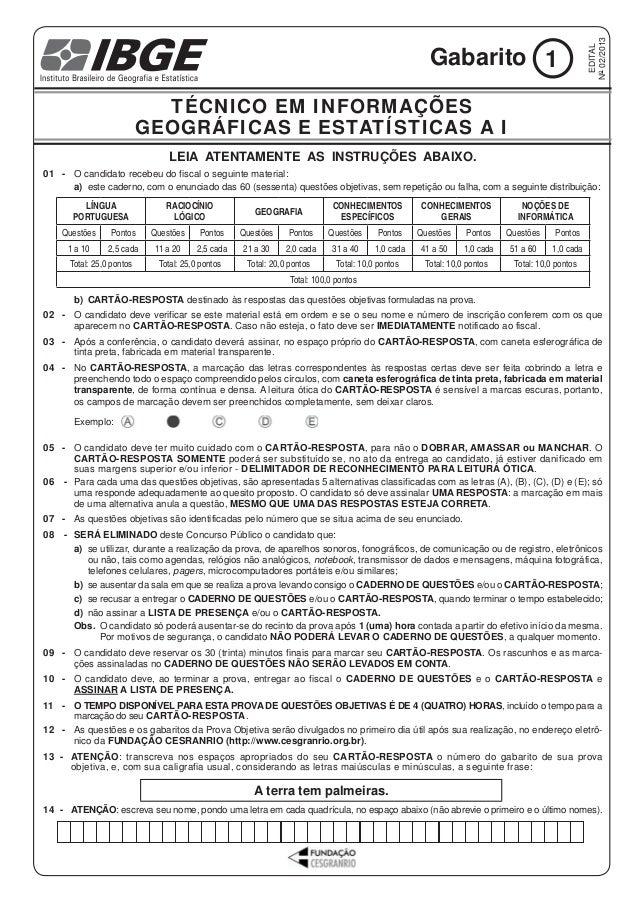 TÉCNICO EM INFORMAÇÕES GEOGRÁFICAS E ESTATÍSTICAS A I 1GABARITO 1 LEIA ATENTAMENTE AS INSTRUÇÕES ABAIXO. 01 - O candidato ...